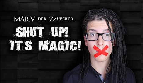 Shut up! It's magic! Zaubershow von Marv der Zauberer